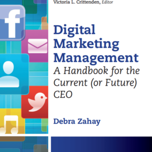 Digital Marketing Management - A handbook for the current (or future) CEO, Debra Zahay