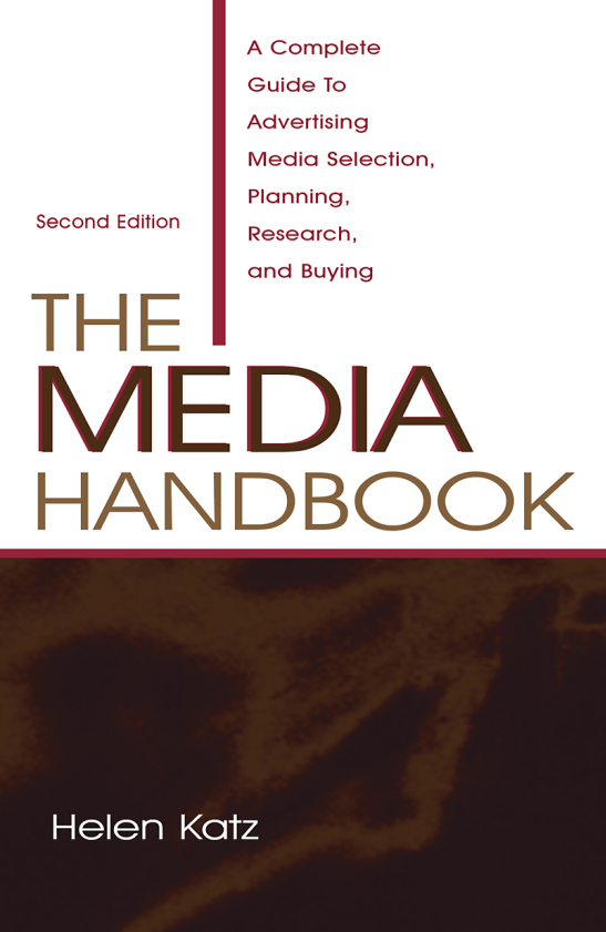 The media handbook - A complete guide to advertising media selection, planning, research and buying, 2nd, Helen Katz