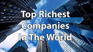 Top 10 công ty giàu nhất thế giới