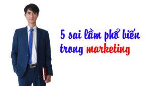 5 sai lam pho bien trong marketing